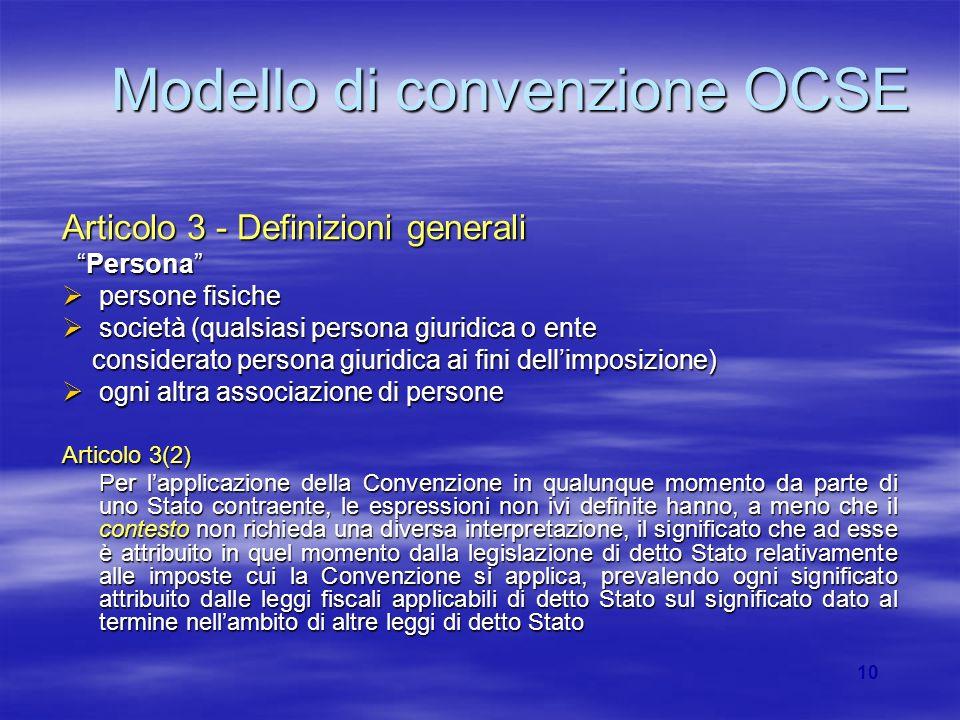 10 Modello di convenzione OCSE Articolo 3 - Definizioni generali Persona Persona persone fisiche persone fisiche società (qualsiasi persona giuridica