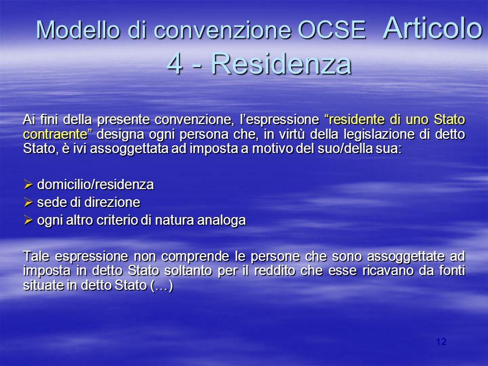 12 Modello di convenzione OCSE Articolo 4 - Residenza Ai fini della presente convenzione, lespressione residente di uno Stato contraente designa ogni