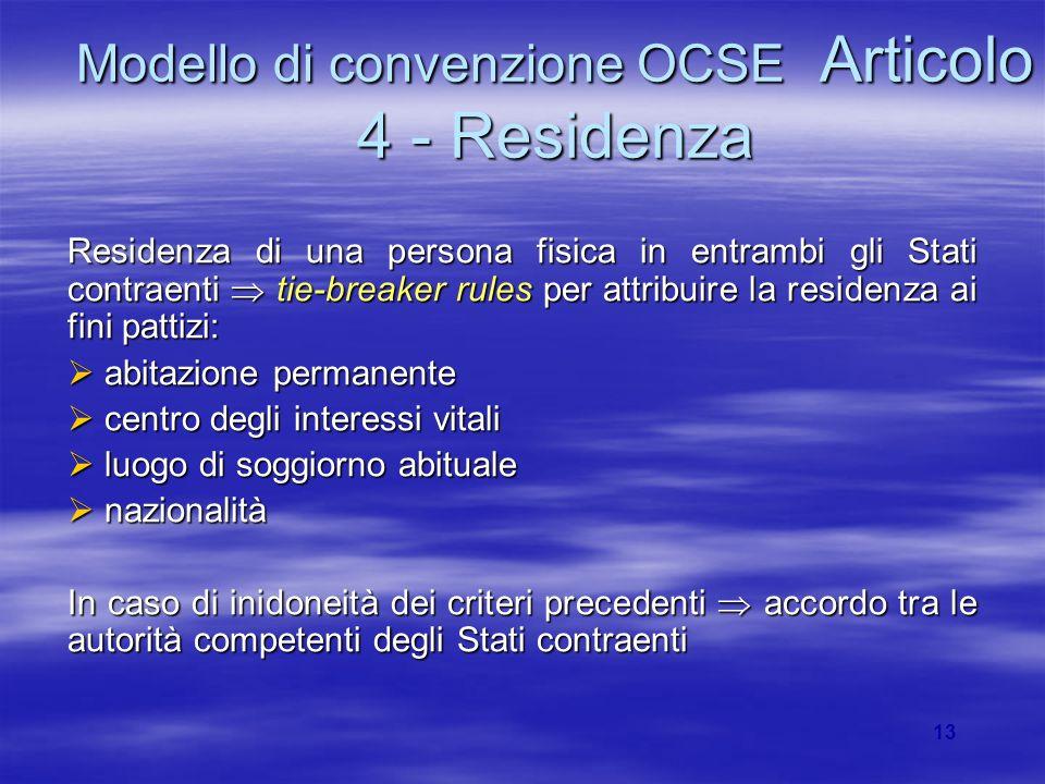 13 Modello di convenzione OCSE Articolo 4 - Residenza Residenza di una persona fisica in entrambi gli Stati contraenti tie-breaker rules per attribuir