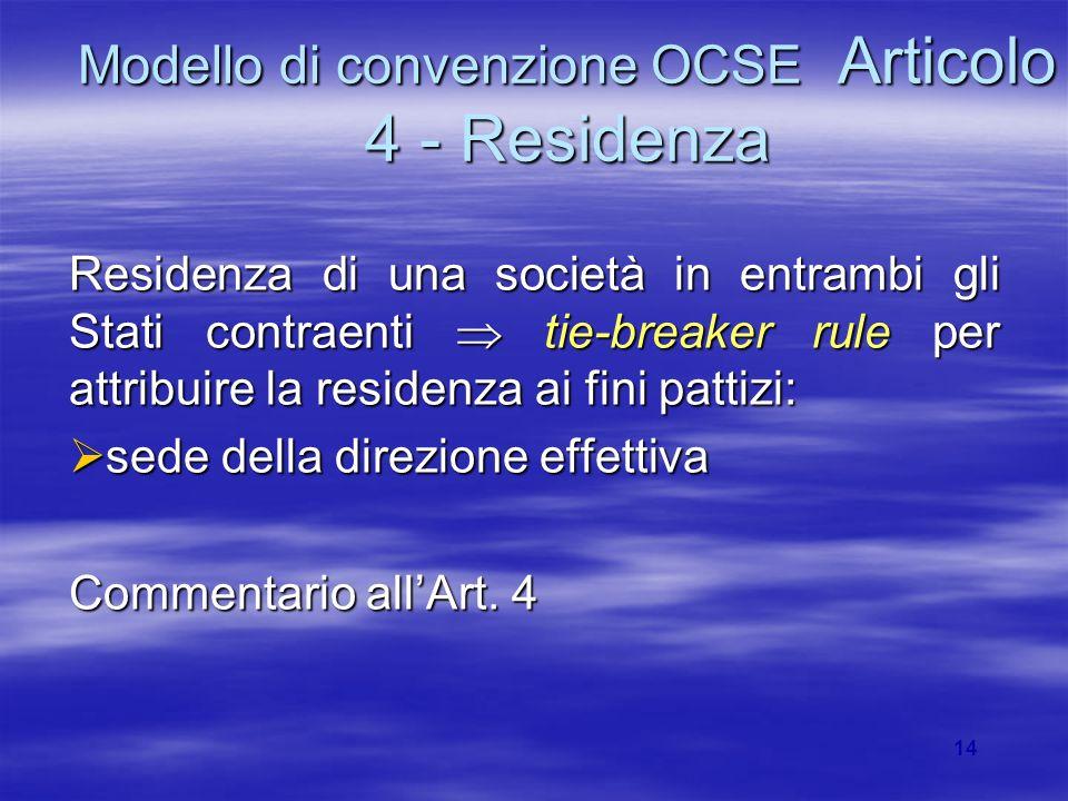 14 Modello di convenzione OCSE Articolo 4 - Residenza Residenza di una società in entrambi gli Stati contraenti tie-breaker rule per attribuire la res