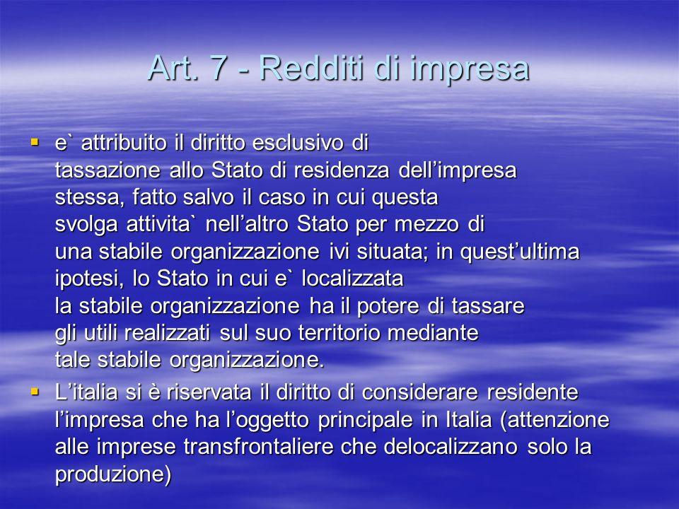 Art. 7 - Redditi di impresa e` attribuito il diritto esclusivo di tassazione allo Stato di residenza dellimpresa stessa, fatto salvo il caso in cui qu