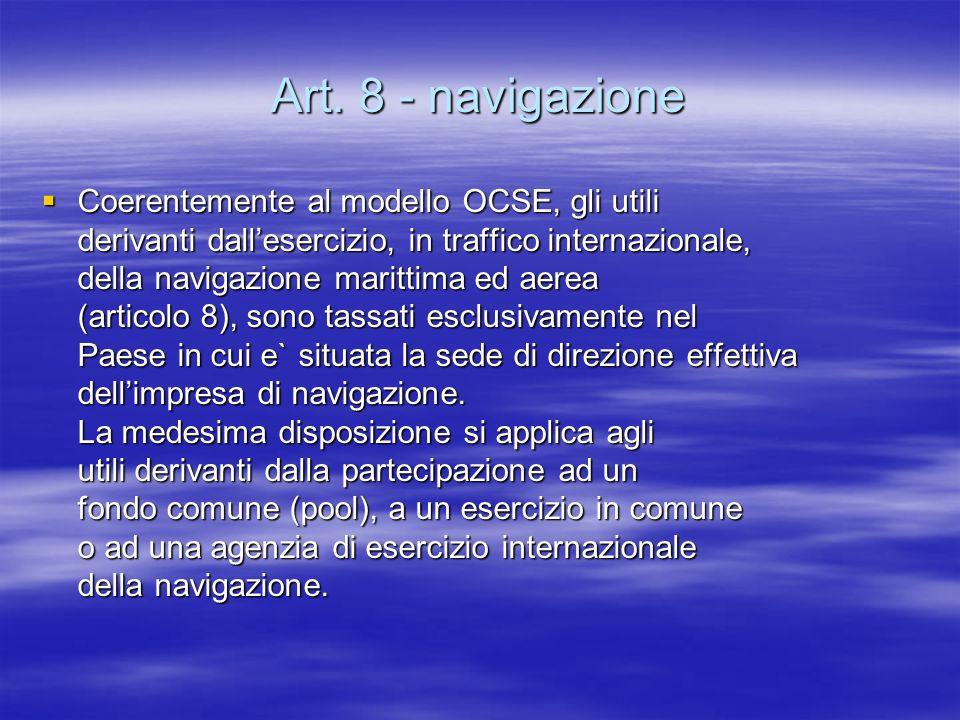 Art. 8 - navigazione Coerentemente al modello OCSE, gli utili derivanti dallesercizio, in traffico internazionale, della navigazione marittima ed aere