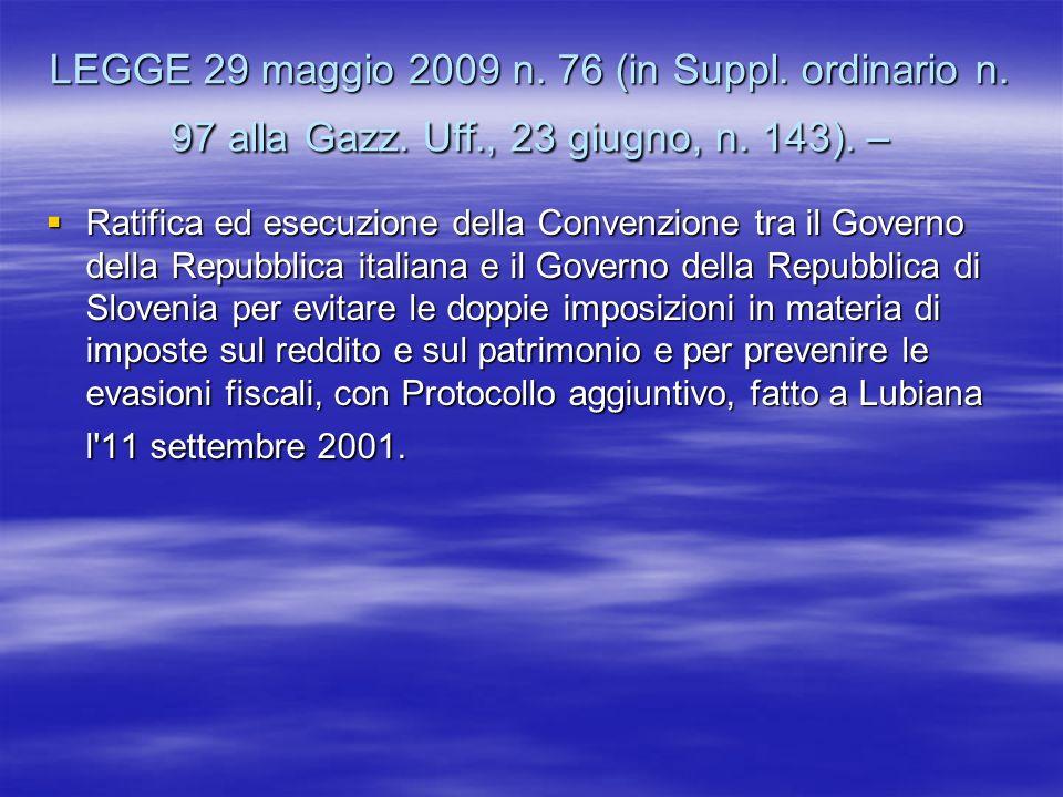 LEGGE 29 maggio 2009 n. 76 (in Suppl. ordinario n. 97 alla Gazz. Uff., 23 giugno, n. 143). – Ratifica ed esecuzione della Convenzione tra il Governo d