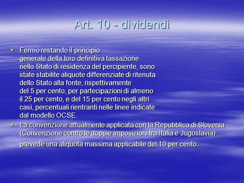 Art. 10 - dividendi Fermo restando il principio generale della loro definitiva tassazione nello Stato di residenza del percipiente, sono state stabili