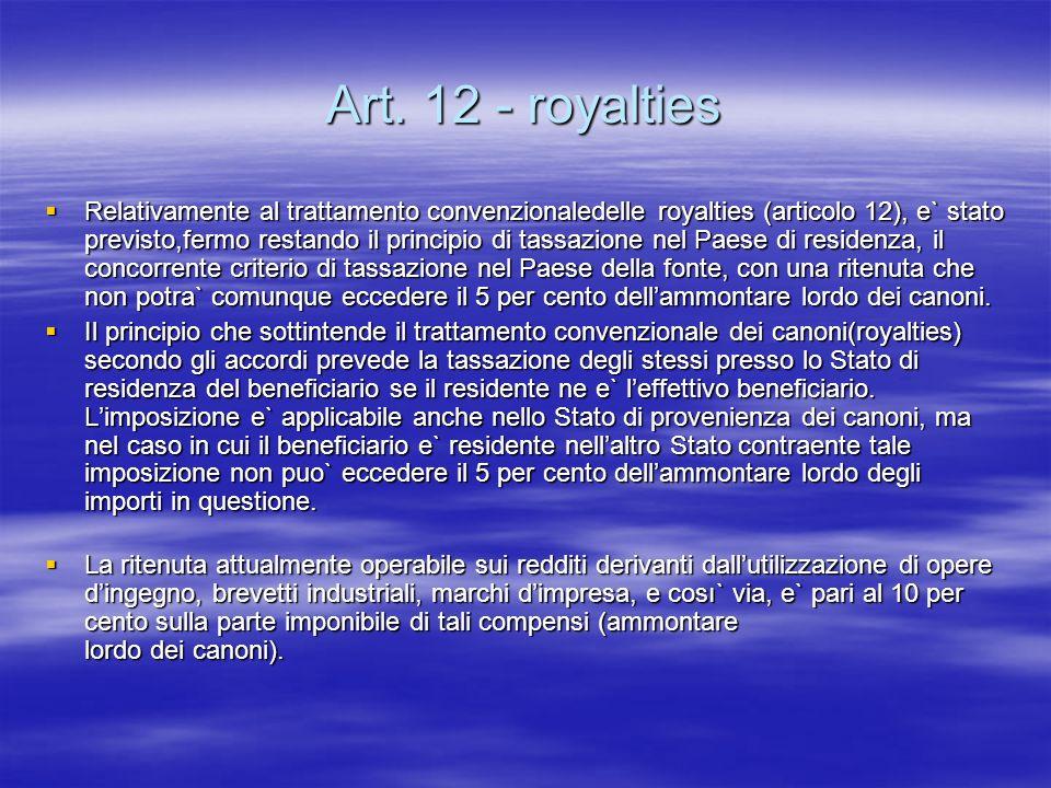 Art. 12 - royalties Relativamente al trattamento convenzionaledelle royalties (articolo 12), e` stato previsto,fermo restando il principio di tassazio