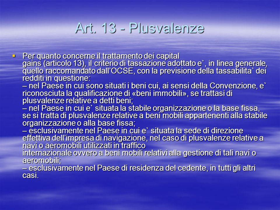 Art. 13 - Plusvalenze Per quanto concerne il trattamento dei capital gains (articolo 13), il criterio di tassazione adottato e`, in linea generale, qu