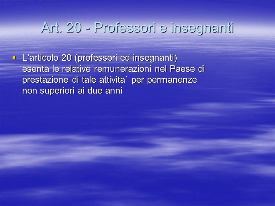 Art. 20 - Professori e insegnanti Larticolo 20 (professori ed insegnanti) esenta le relative remunerazioni nel Paese di prestazione di tale attivita`