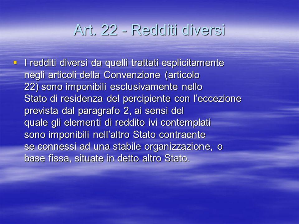 Art. 22 - Redditi diversi I redditi diversi da quelli trattati esplicitamente negli articoli della Convenzione (articolo 22) sono imponibili esclusiva