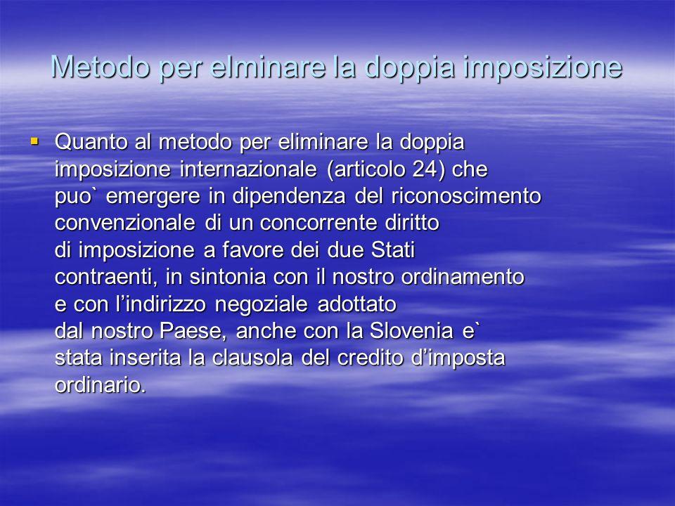 Metodo per elminare la doppia imposizione Quanto al metodo per eliminare la doppia imposizione internazionale (articolo 24) che puo` emergere in dipen