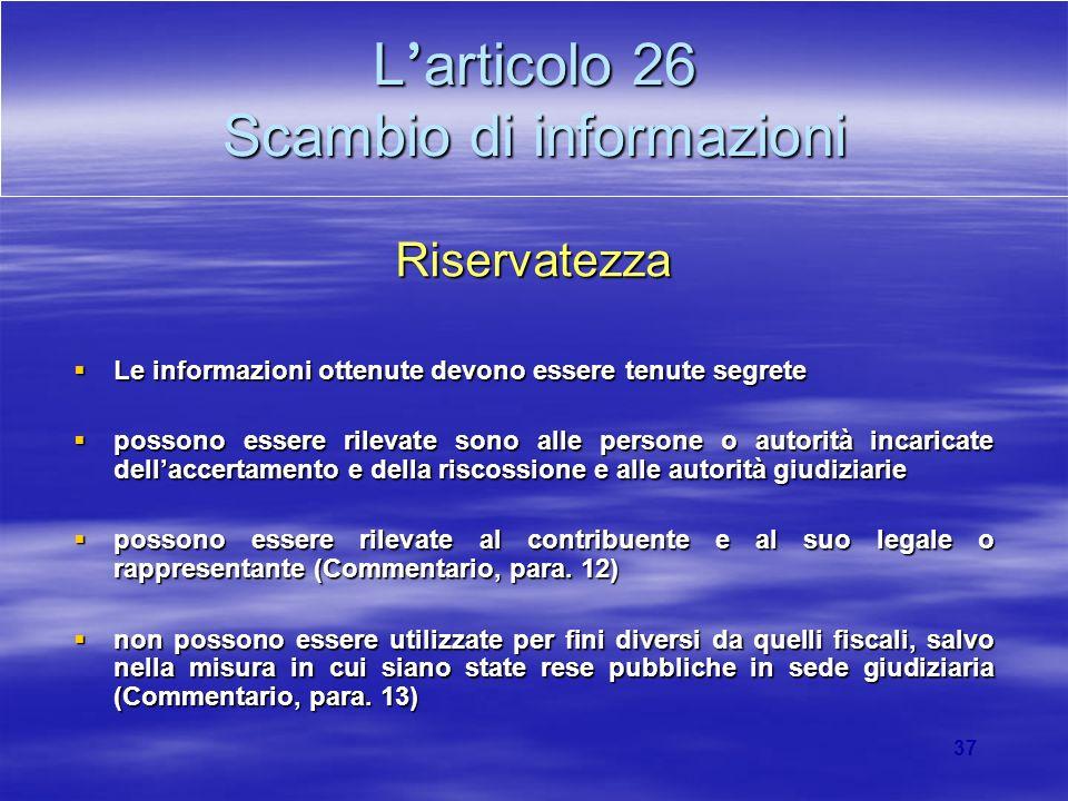 37 L articolo 26 Scambio di informazioni Riservatezza Le informazioni ottenute devono essere tenute segrete Le informazioni ottenute devono essere ten