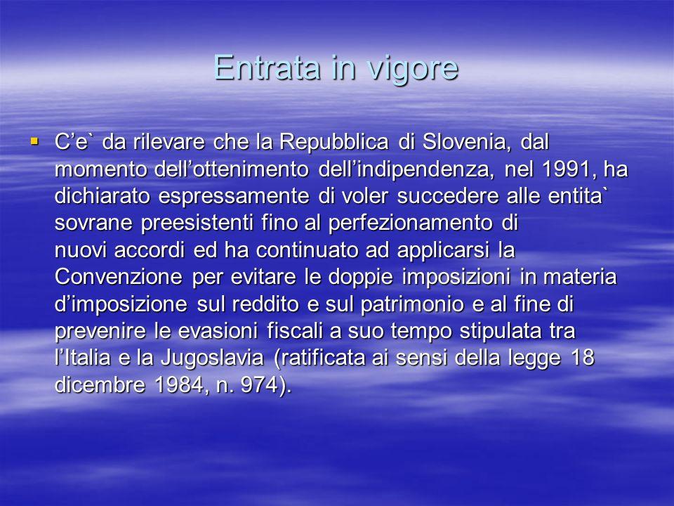 Entrata in vigore Ce` da rilevare che la Repubblica di Slovenia, dal momento dellottenimento dellindipendenza, nel 1991, ha dichiarato espressamente d