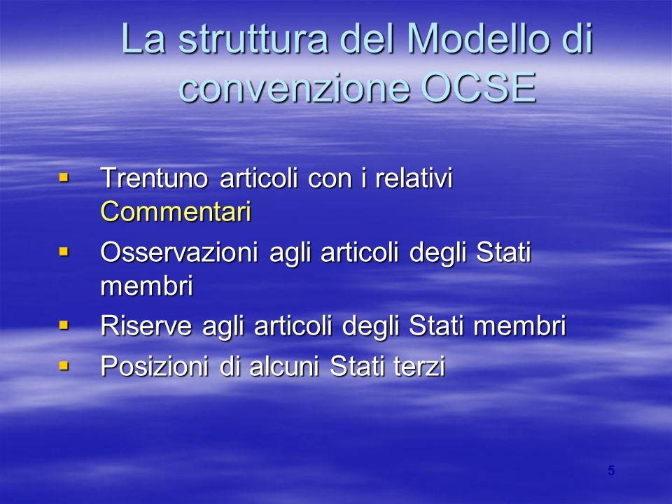 5 La struttura del Modello di convenzione OCSE Trentuno articoli con i relativi Commentari Trentuno articoli con i relativi Commentari Osservazioni ag