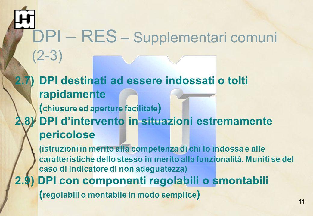 11 DPI – RES – Supplementari comuni (2-3) 2.7)DPI destinati ad essere indossati o tolti rapidamente ( chiusure ed aperture facilitate ) 2.8)DPI dinter