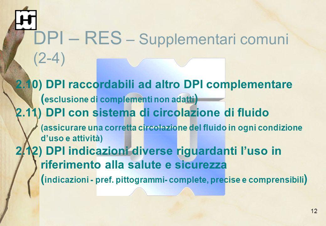 12 DPI – RES – Supplementari comuni (2-4) 2.10)DPI raccordabili ad altro DPI complementare ( esclusione di complementi non adatti ) 2.11)DPI con siste