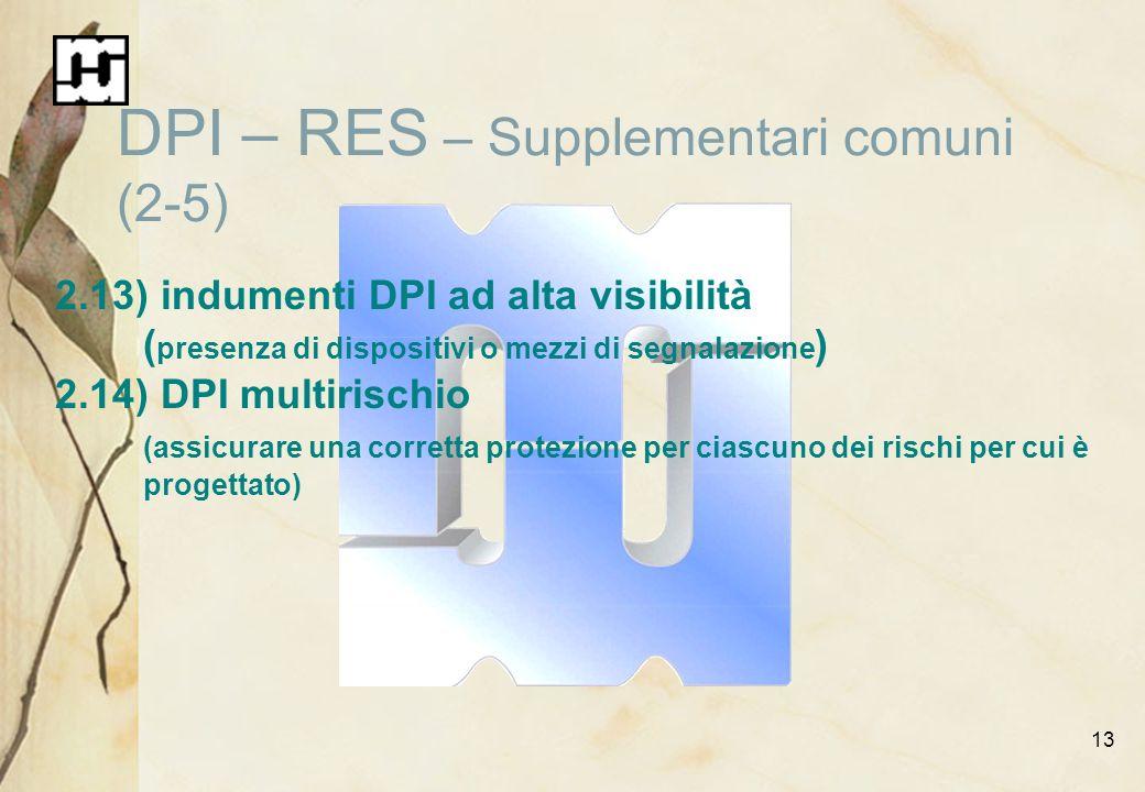 13 DPI – RES – Supplementari comuni (2-5) 2.13)indumenti DPI ad alta visibilità ( presenza di dispositivi o mezzi di segnalazione ) 2.14)DPI multirisc
