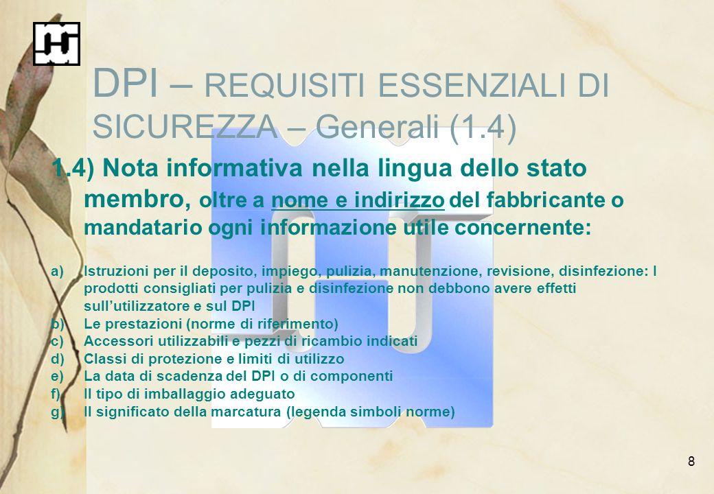 8 DPI – REQUISITI ESSENZIALI DI SICUREZZA – Generali (1.4) 1.4) Nota informativa nella lingua dello stato membro, oltre a nome e indirizzo del fabbric