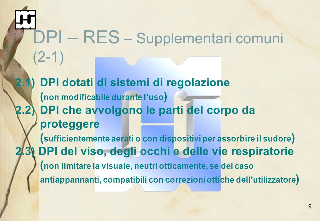 9 DPI – RES – Supplementari comuni (2-1) 2.1)DPI dotati di sistemi di regolazione ( non modificabile durante luso ) 2.2)DPI che avvolgono le parti del