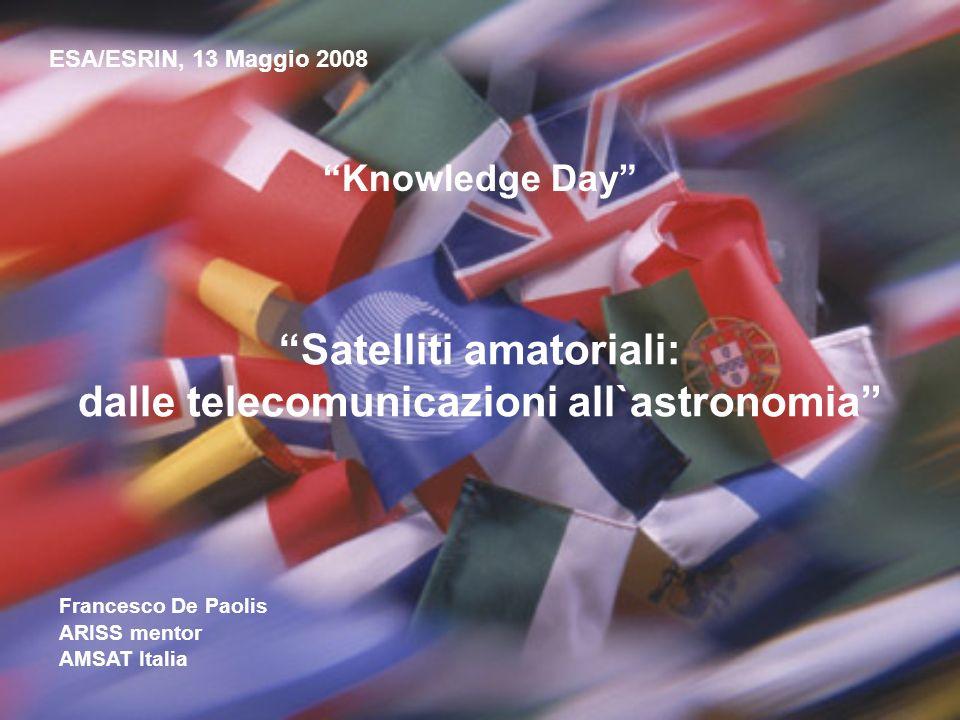 ESA/ESRIN, 13 Maggio 2008 Satelliti amatoriali: dalle telecomunicazioni all`astronomia …cosa hanno in comune questi due personaggi.