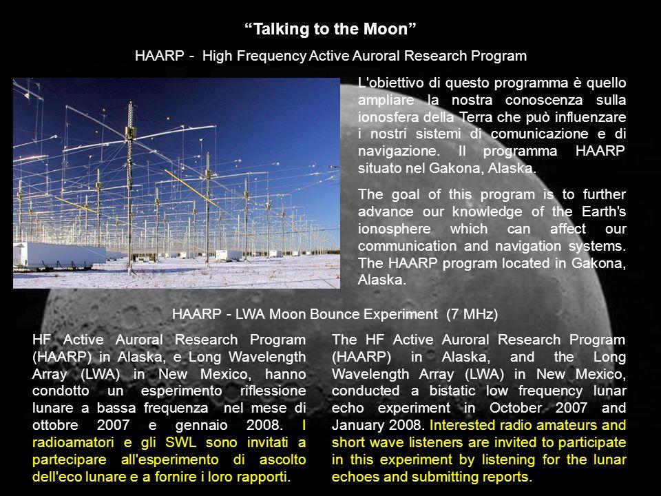 Talking to the Moon L'obiettivo di questo programma è quello ampliare la nostra conoscenza sulla ionosfera della Terra che può influenzare i nostri si