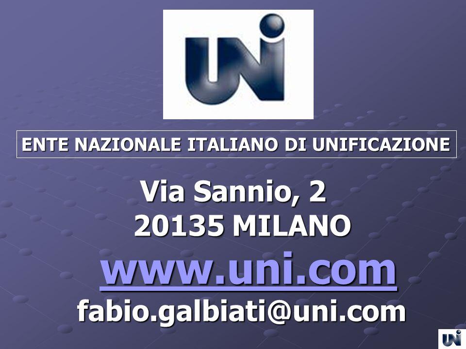 ENTE NAZIONALE ITALIANO DI UNIFICAZIONE Via Sannio, 2 20135 MILANO 20135 MILANO www.uni.com www.uni.com www.uni.com fabio.galbiati@uni.com fabio.galbi