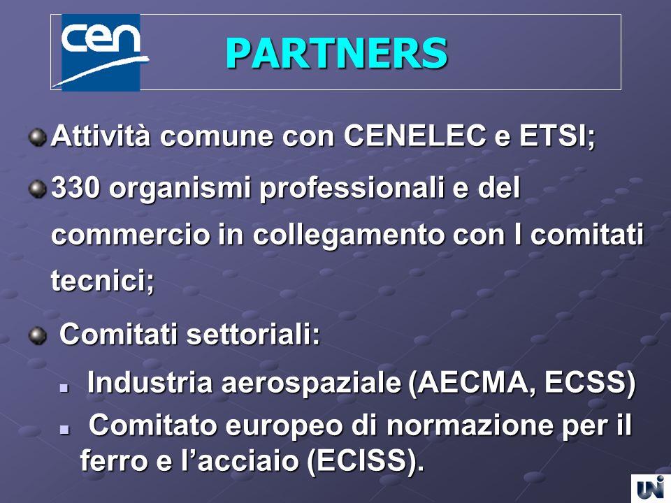 PARTNERS Attività comune con CENELEC e ETSI; 330 organismi professionali e del commercio in collegamento con I comitati tecnici; Comitati settoriali: