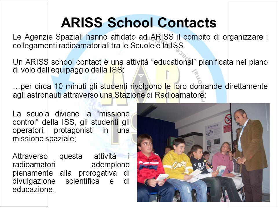 ARISS School Contacts Le Agenzie Spaziali hanno affidato ad ARISS il compito di organizzare i collegamenti radioamatoriali tra le Scuole e la ISS. Un
