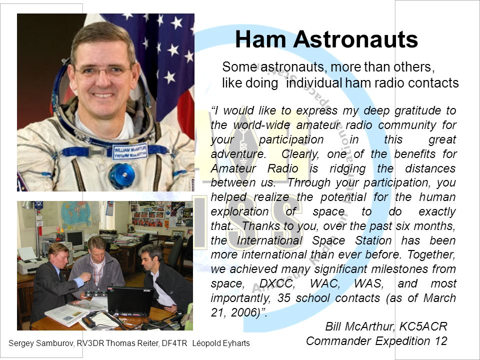 Ham Astronauts Some astronauts, more than others, like doing individual ham radio contacts I would like to express my deep gratitude to the world-wide