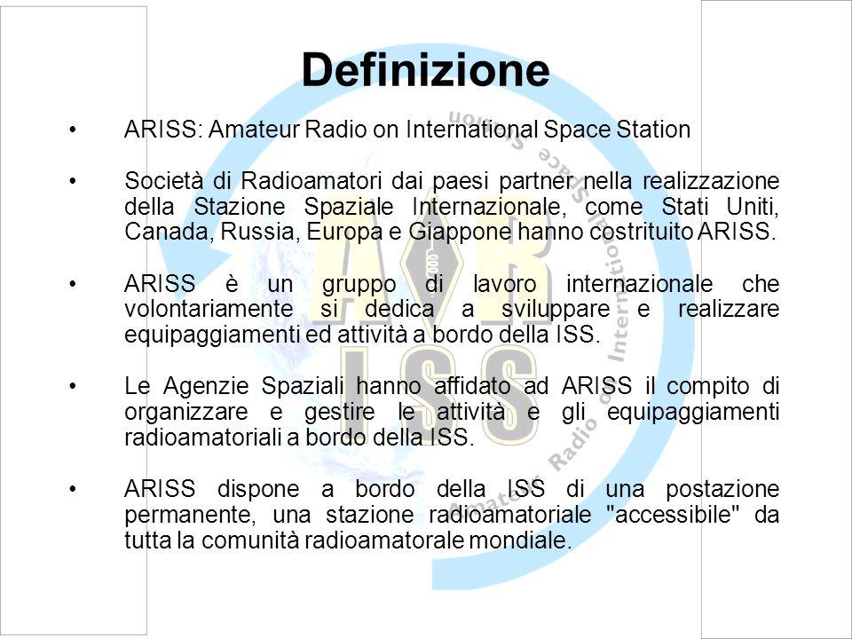 Definizione ARISS: Amateur Radio on International Space Station Società di Radioamatori dai paesi partner nella realizzazione della Stazione Spaziale