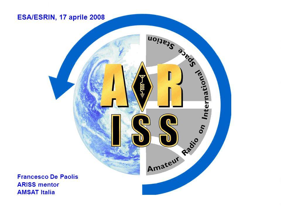 Convegno informativo Campagna per il reclutamento di nuovi astronauti ESA ESA/ESRIN, 17 aprile 2008 Ruolo degli Astronauti… …come EDUCATORI Francesco De Paolis ARISS mentor AMSAT Italia
