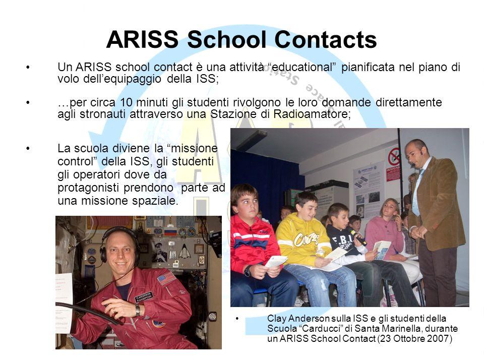 ARISS School Contacts La scuola diviene la missione control della ISS, gli studenti gli operatori dove da protagonisti prendono parte ad una missione spaziale.