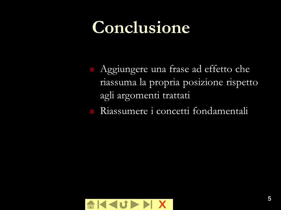 x 5 Conclusione Aggiungere una frase ad effetto che riassuma la propria posizione rispetto agli argomenti trattati Riassumere i concetti fondamentali