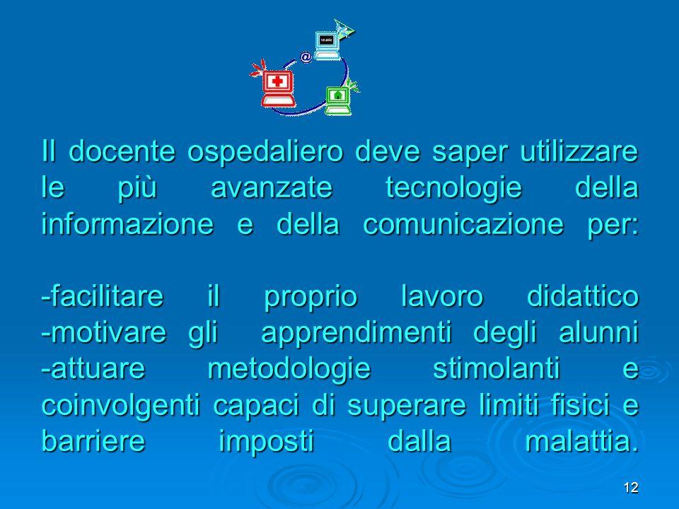 Il docente ospedaliero deve saper utilizzare le più avanzate tecnologie della informazione e della comunicazione per: -facilitare il proprio lavoro di
