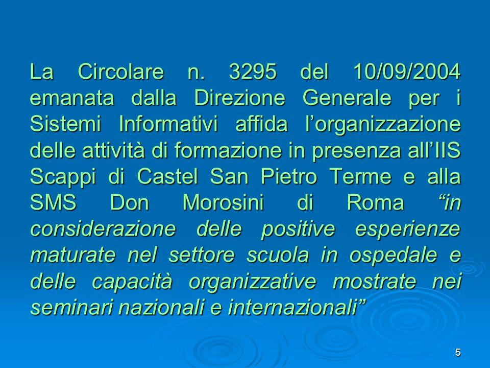 La Circolare n. 3295 del 10/09/2004 emanata dalla Direzione Generale per i Sistemi Informativi affida lorganizzazione delle attività di formazione in