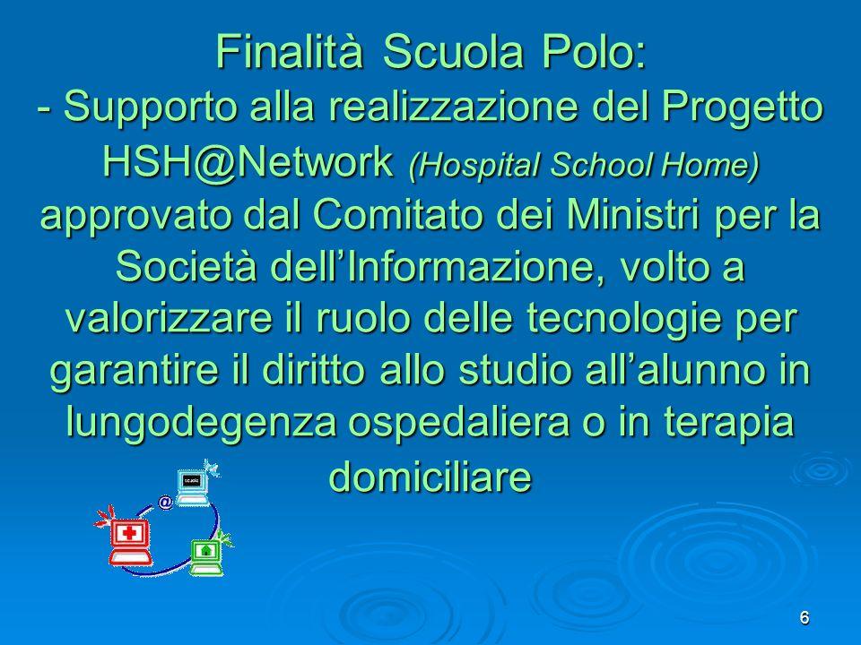 Finalità Scuola Polo: - Supporto alla realizzazione del Progetto HSH@Network (Hospital School Home) approvato dal Comitato dei Ministri per la Società