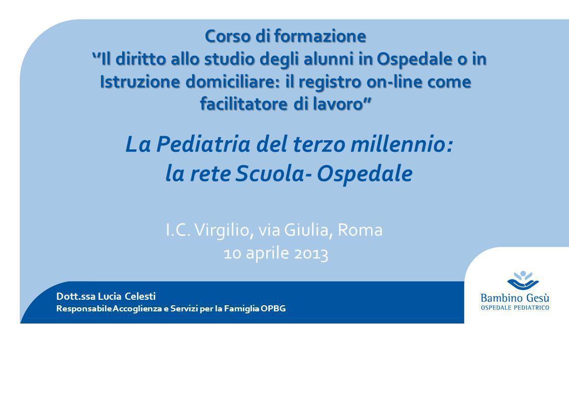 I.C. Virgilio, via Giulia, Roma 10 aprile 2013 Dott.ssa Lucia Celesti Responsabile Accoglienza e Servizi per la Famiglia OPBG Corso di formazione Il d