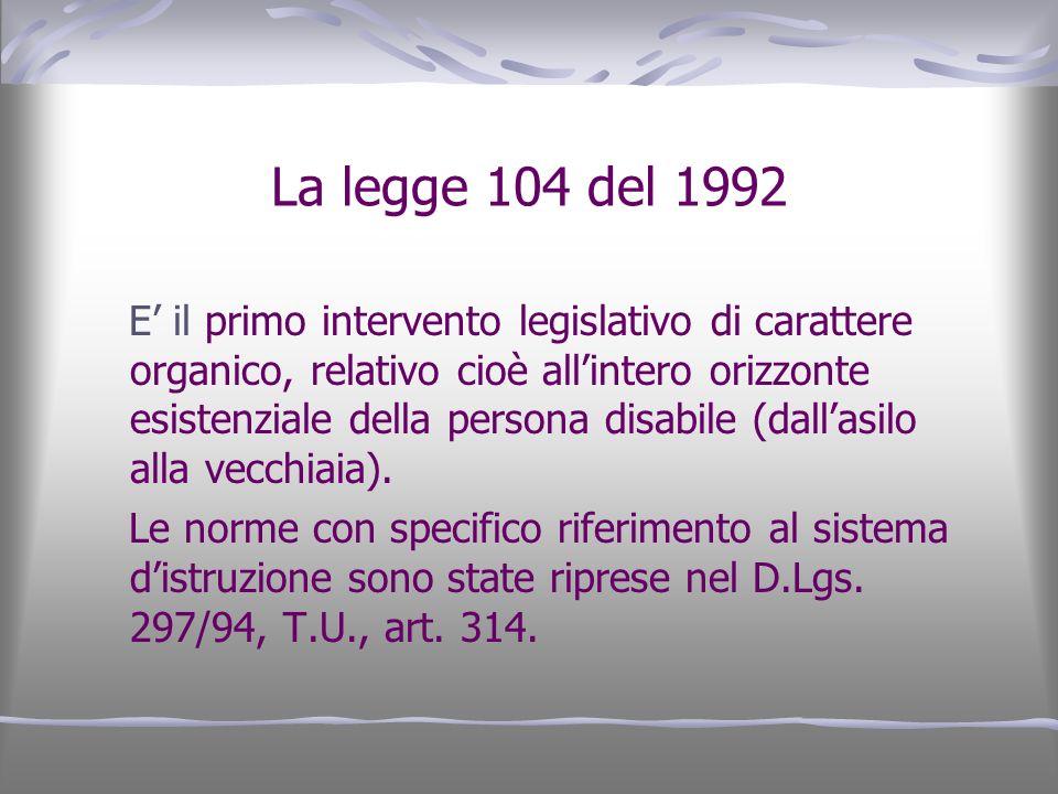 La legge 104 del 1992 E il primo intervento legislativo di carattere organico, relativo cioè allintero orizzonte esistenziale della persona disabile (