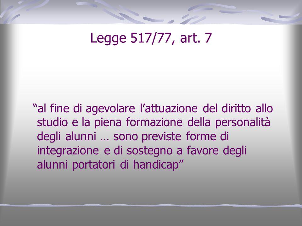 Legge 517/77, art. 7 al fine di agevolare lattuazione del diritto allo studio e la piena formazione della personalità degli alunni … sono previste for