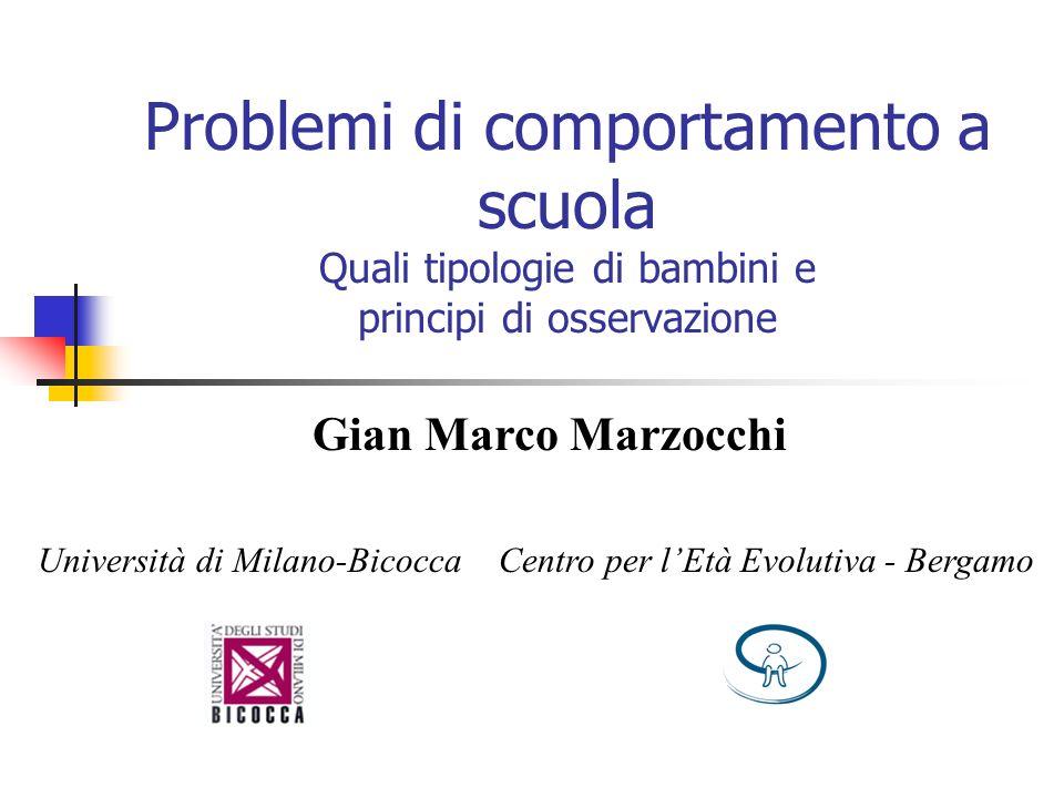 Problemi di comportamento a scuola Quali tipologie di bambini e principi di osservazione Gian Marco Marzocchi Università di Milano-BicoccaCentro per l