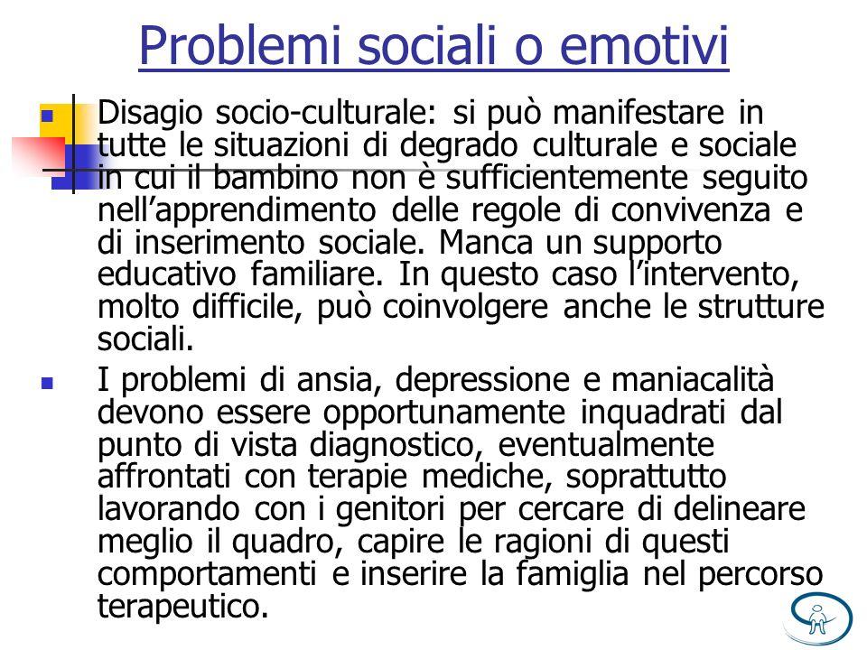 Problemi sociali o emotivi Disagio socio-culturale: si può manifestare in tutte le situazioni di degrado culturale e sociale in cui il bambino non è s