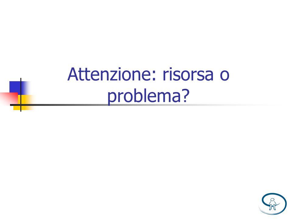 Attenzione: risorsa o problema?