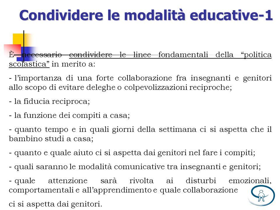 Condividere le modalità educative-1 È necessario condividere le linee fondamentali della politica scolastica in merito a: - limportanza di una forte c