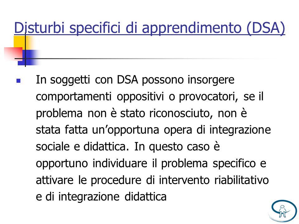 Disturbi specifici di apprendimento (DSA) In soggetti con DSA possono insorgere comportamenti oppositivi o provocatori, se il problema non è stato ric