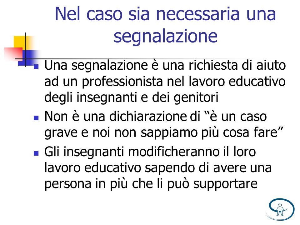 Nel caso sia necessaria una segnalazione Una segnalazione è una richiesta di aiuto ad un professionista nel lavoro educativo degli insegnanti e dei ge
