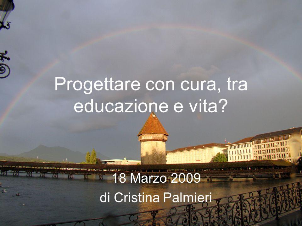 Progettare con cura, tra educazione e vita? 18 Marzo 2009 di Cristina Palmieri