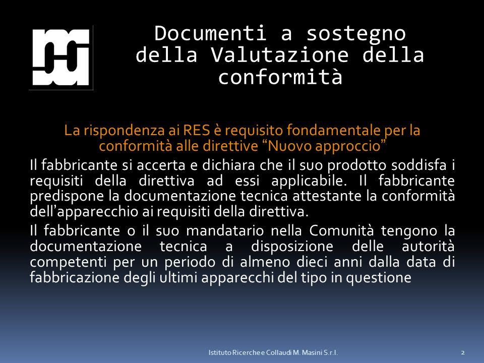 Istituto Ricerche e Collaudi M. Masini S.r.l. 2 Documenti a sostegno della Valutazione della conformità La rispondenza ai RES è requisito fondamentale