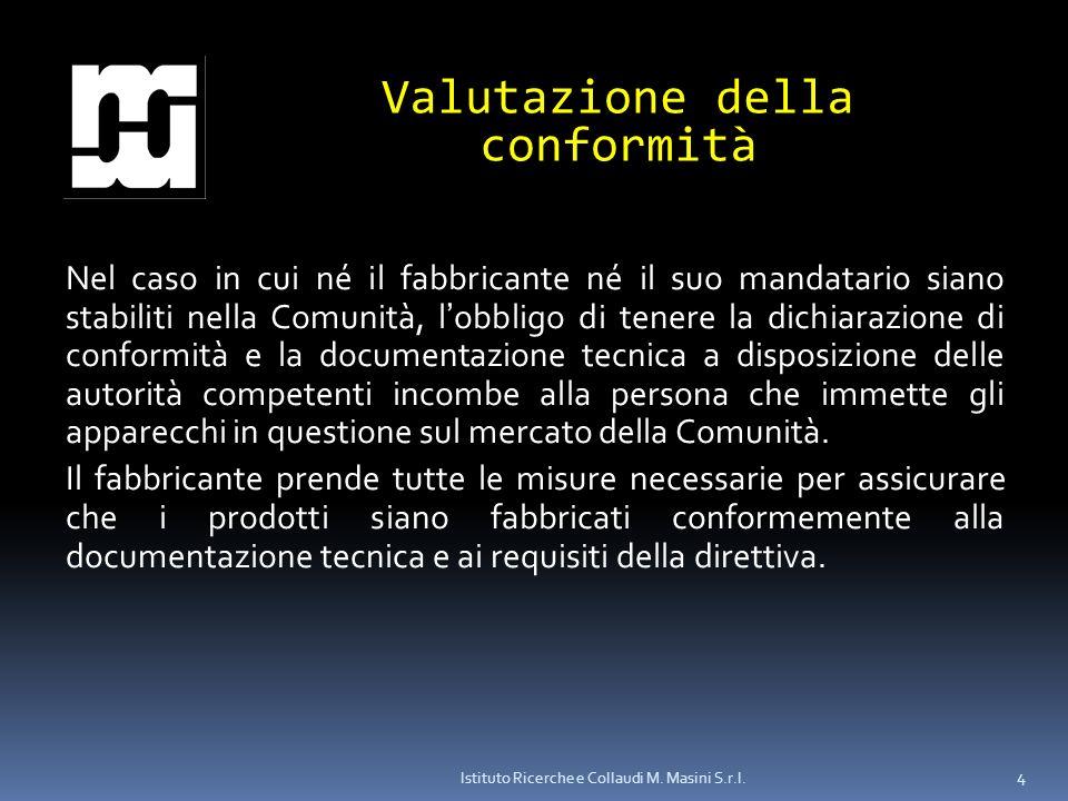 Istituto Ricerche e Collaudi M. Masini S.r.l. 4 Valutazione della conformità Nel caso in cui né il fabbricante né il suo mandatario siano stabiliti ne
