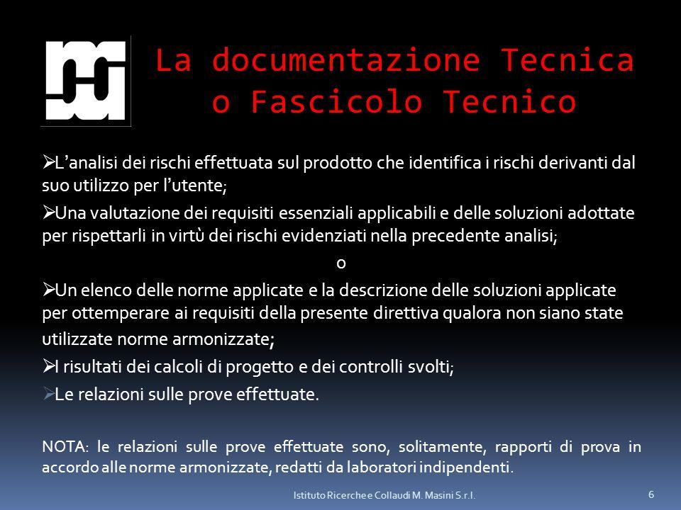 Istituto Ricerche e Collaudi M. Masini S.r.l. 6 La documentazione Tecnica o Fascicolo Tecnico Lanalisi dei rischi effettuata sul prodotto che identifi
