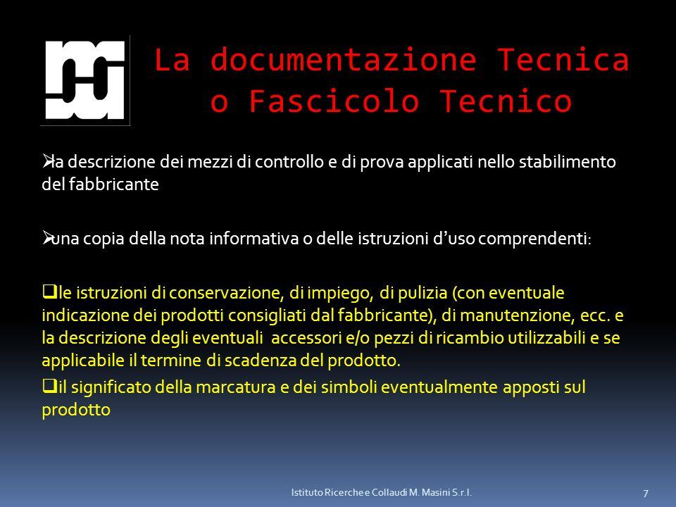 Istituto Ricerche e Collaudi M. Masini S.r.l. 7 La documentazione Tecnica o Fascicolo Tecnico la descrizione dei mezzi di controllo e di prova applica