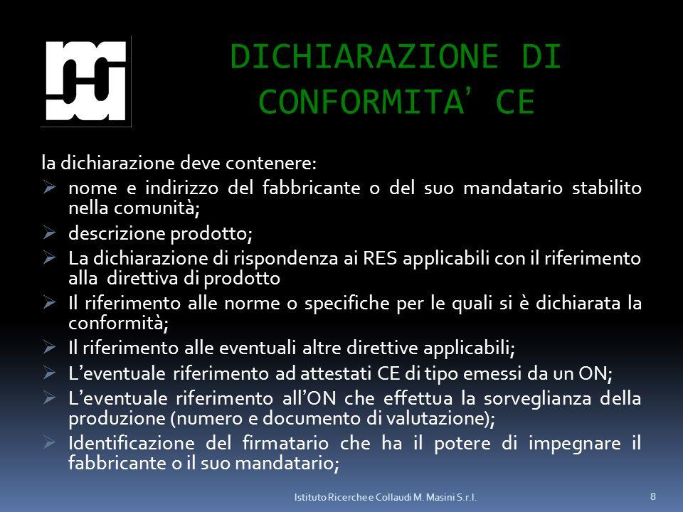 Istituto Ricerche e Collaudi M. Masini S.r.l. 8 DICHIARAZIONE DI CONFORMITA CE la dichiarazione deve contenere: nome e indirizzo del fabbricante o del