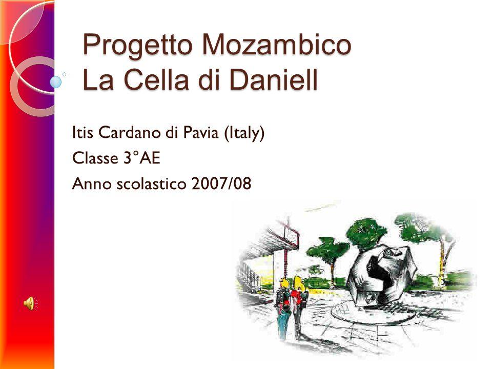 Progetto Mozambico La Cella di Daniell Itis Cardano di Pavia (Italy) Classe 3°AE Anno scolastico 2007/08